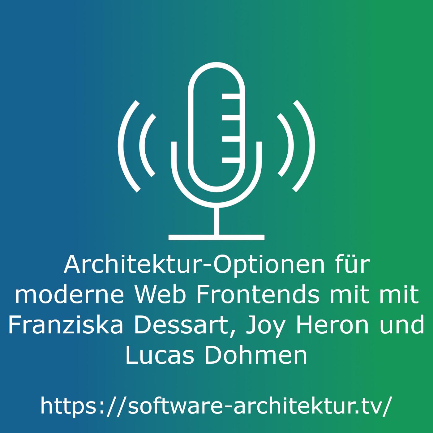 Architektur-Optionen für moderne Web Frontends mit Franziska Dessart, Joy Heron und Lucas Dohmen